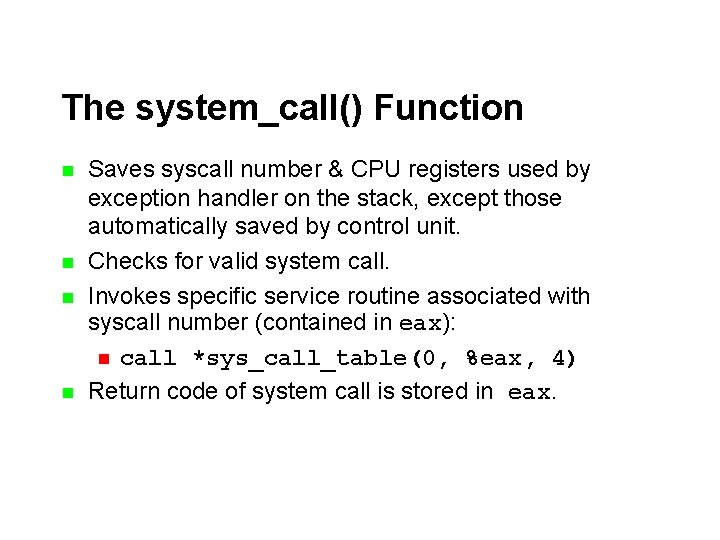 The system_call() Function n n Saves syscall number & CPU registers used by exception