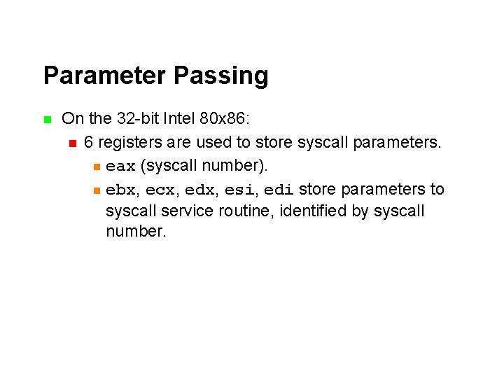 Parameter Passing n On the 32 -bit Intel 80 x 86: n 6 registers