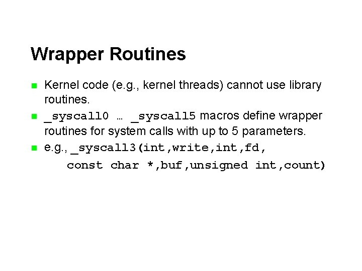Wrapper Routines n n n Kernel code (e. g. , kernel threads) cannot use