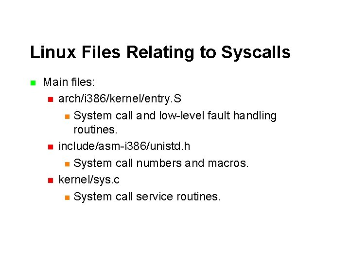 Linux Files Relating to Syscalls n Main files: n arch/i 386/kernel/entry. S n System
