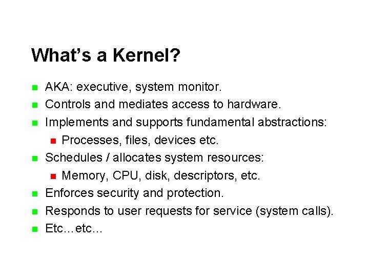 What's a Kernel? n n n n AKA: executive, system monitor. Controls and mediates