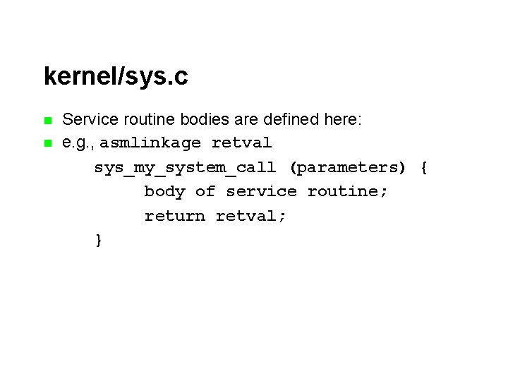 kernel/sys. c n n Service routine bodies are defined here: e. g. , asmlinkage