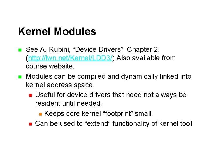 "Kernel Modules n n See A. Rubini, ""Device Drivers"", Chapter 2. (http: //lwn. net/Kernel/LDD"