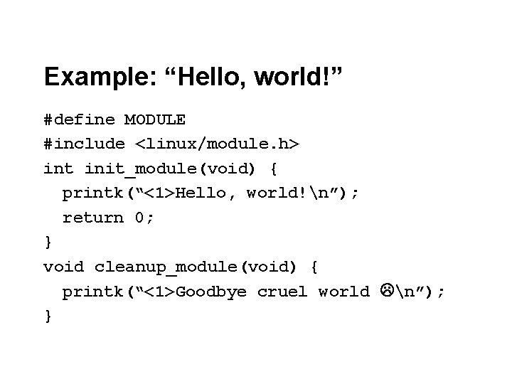 "Example: ""Hello, world!"" #define MODULE #include <linux/module. h> int init_module(void) { printk(""<1>Hello, world!n""); return"