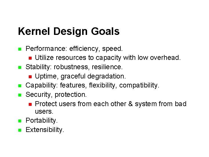Kernel Design Goals n n n Performance: efficiency, speed. n Utilize resources to capacity