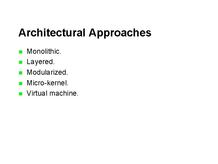 Architectural Approaches n n n Monolithic. Layered. Modularized. Micro-kernel. Virtual machine.