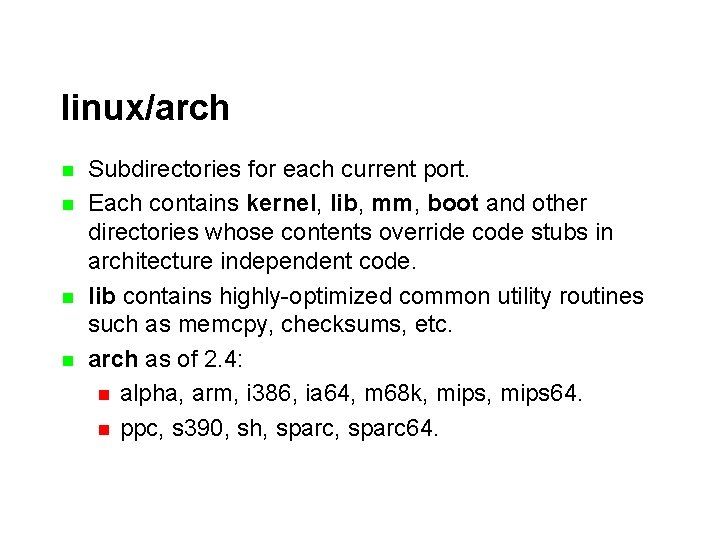 linux/arch n n Subdirectories for each current port. Each contains kernel, lib, mm, boot