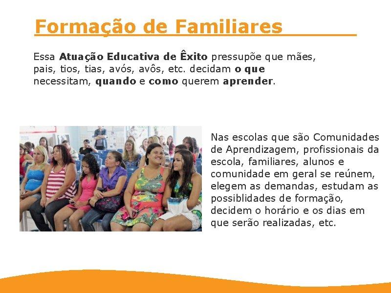 Formação de Familiares Essa Atuação Educativa de Êxito pressupõe que mães, pais, tios, tias,