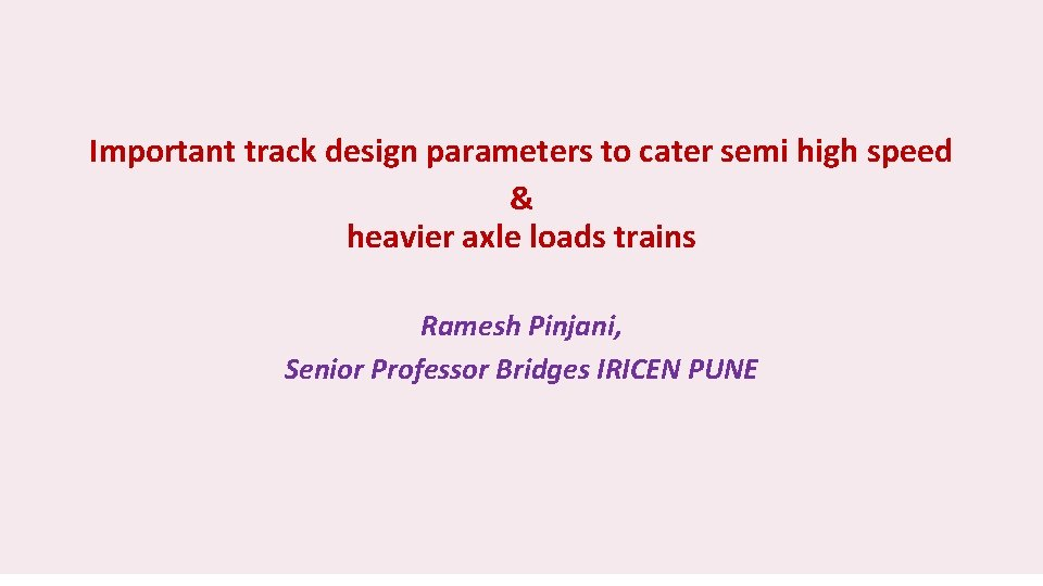 Important track design parameters to cater semi high speed & heavier axle loads trains