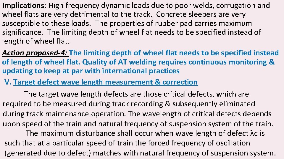 Implications: High frequency dynamic loads due to poor welds, corrugation and wheel flats are