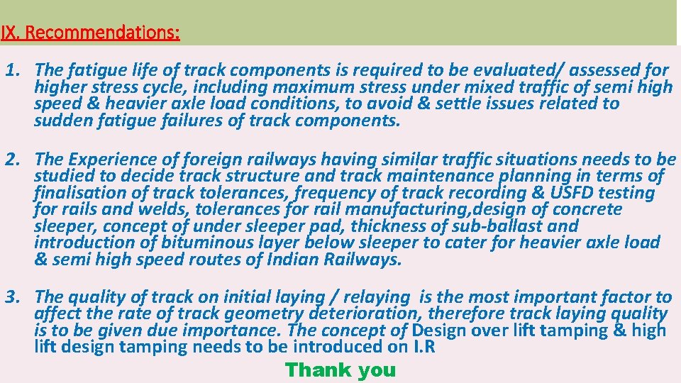 IX. Recommendations: 1. The fatigue life of track components is required to be evaluated/