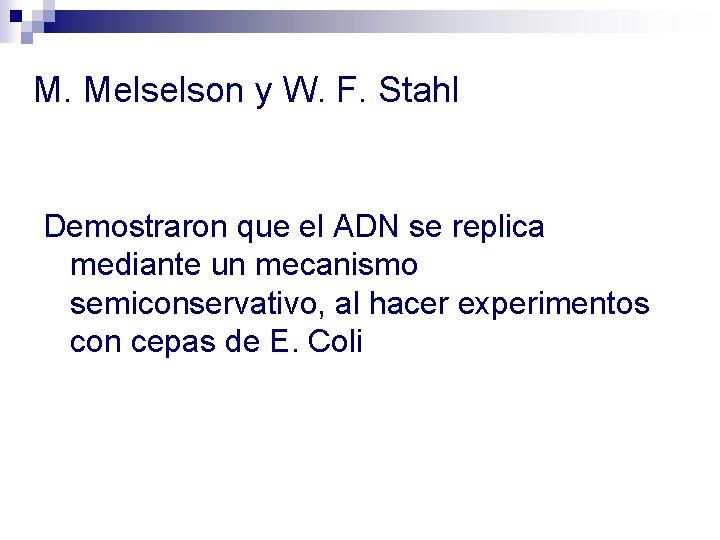 M. Melselson y W. F. Stahl Demostraron que el ADN se replica mediante un