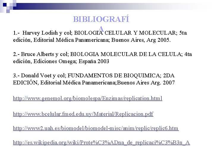 BIBLIOGRAFÍ A CELULAR Y MOLECULAR; 5 ta Harvey Lodish y col; BIOLOGIA 1. edición,