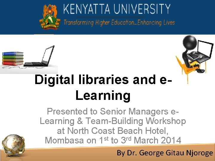 Digital libraries and e. Learning Presented to Senior Managers e. Learning & Team-Building Workshop