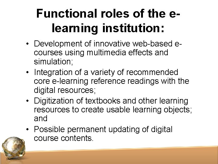 Functional roles of the elearning institution: • Development of innovative web-based ecourses using multimedia