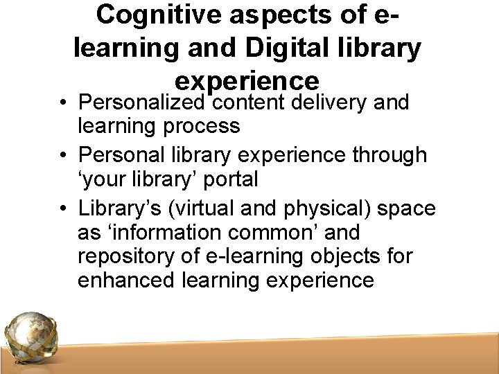 Cognitive aspects of elearning and Digital library experience • Personalized content delivery and learning