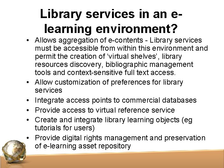 Library services in an elearning environment? • Allows aggregation of e-contents - Library services