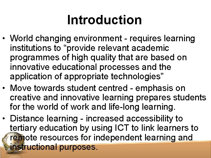 "Introduction • World changing environment - requires learning institutions to ""provide relevant academic programmes"