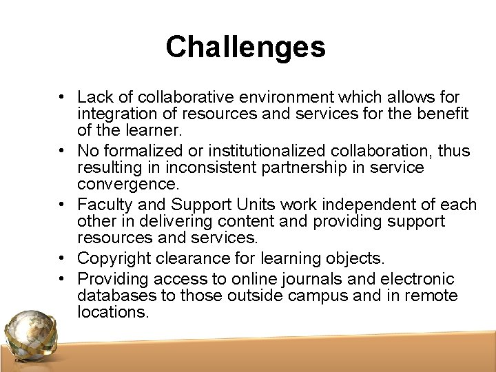 Challenges • Lack of collaborative environment which allows for integration of resources and services