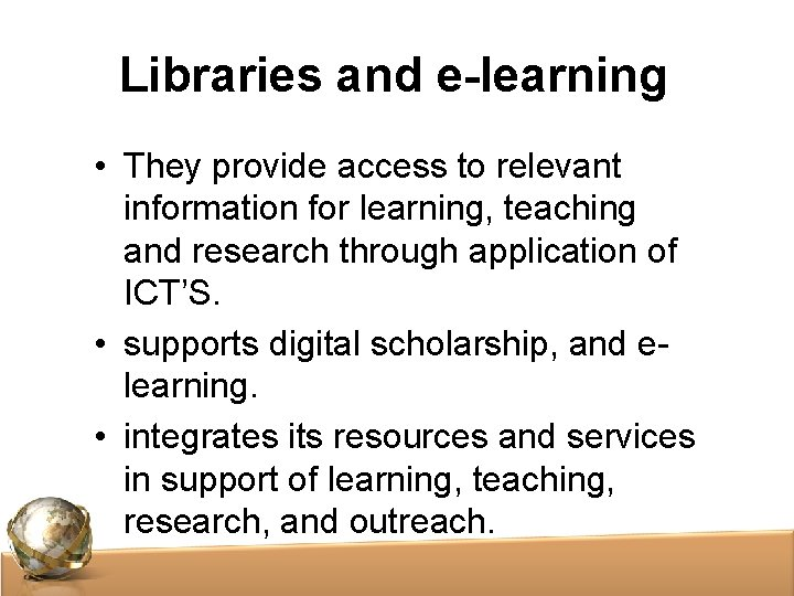 Libraries and e-learning • They provide access to relevant information for learning, teaching and