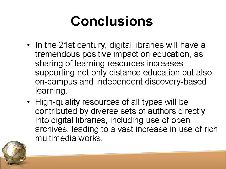 Conclusions • In the 21 st century, digital libraries will have a tremendous positive