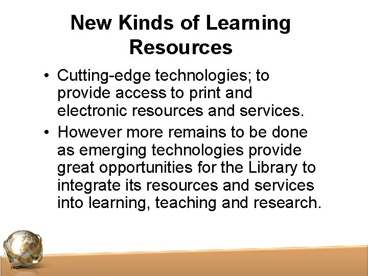 New Kinds of Learning Resources • Cutting-edge technologies; to provide access to print and