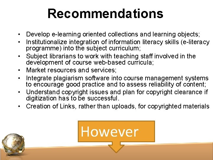 Recommendations • Develop e-learning oriented collections and learning objects; • Institutionalize integration of information