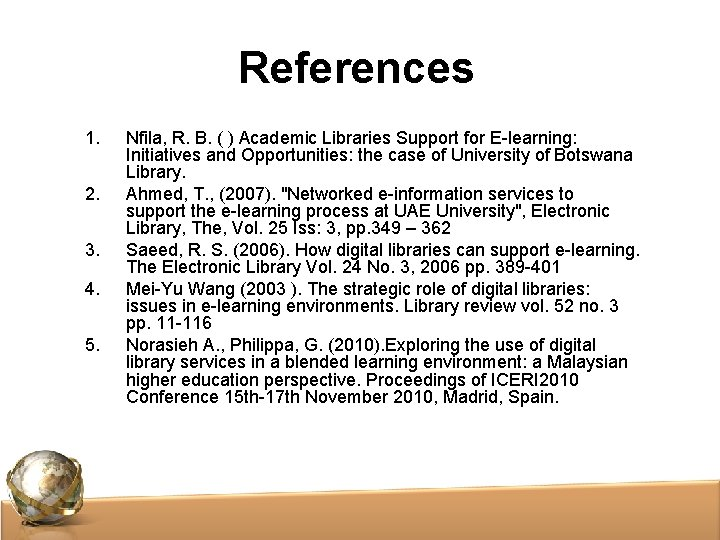 References 1. 2. 3. 4. 5. Nfila, R. B. ( ) Academic Libraries Support