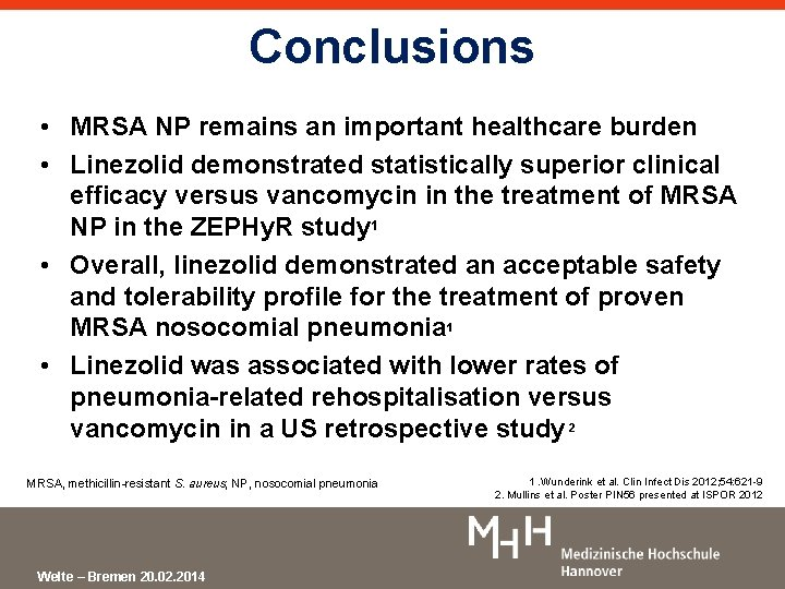 Conclusions • MRSA NP remains an important healthcare burden • Linezolid demonstrated statistically superior