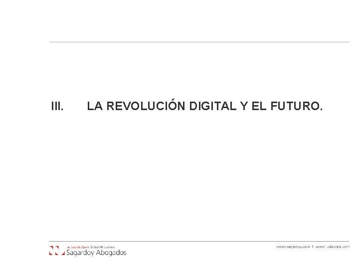 III. LA REVOLUCIÓN DIGITAL Y EL FUTURO.