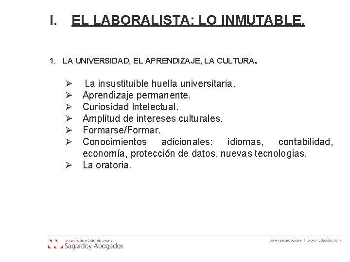 I. EL LABORALISTA: LO INMUTABLE. 1. LA UNIVERSIDAD, EL APRENDIZAJE, LA CULTURA. Ø Ø