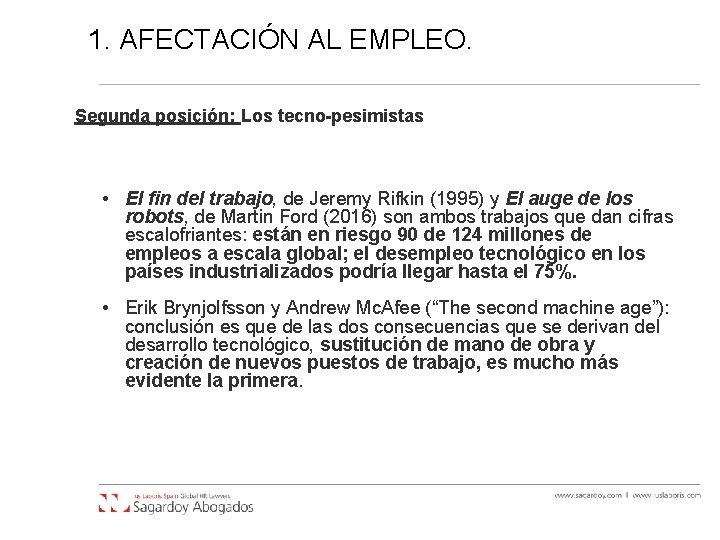1. AFECTACIÓN AL EMPLEO. Segunda posición: Los tecno-pesimistas • El fin del trabajo, de
