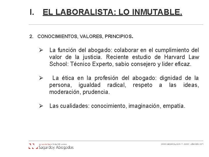 I. EL LABORALISTA: LO INMUTABLE. 2. CONOCIMIENTOS, VALORES, PRINCIPIOS. Ø La función del abogado:
