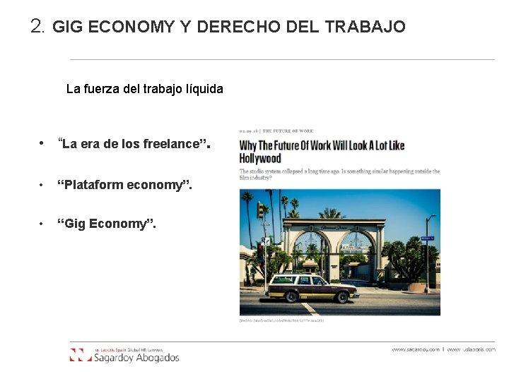 """2. GIG ECONOMY Y DERECHO DEL TRABAJO La fuerza del trabajo líquida • """"La"""