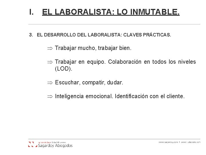 I. EL LABORALISTA: LO INMUTABLE. 3. EL DESARROLLO DEL LABORALISTA: CLAVES PRÁCTICAS. Trabajar mucho,