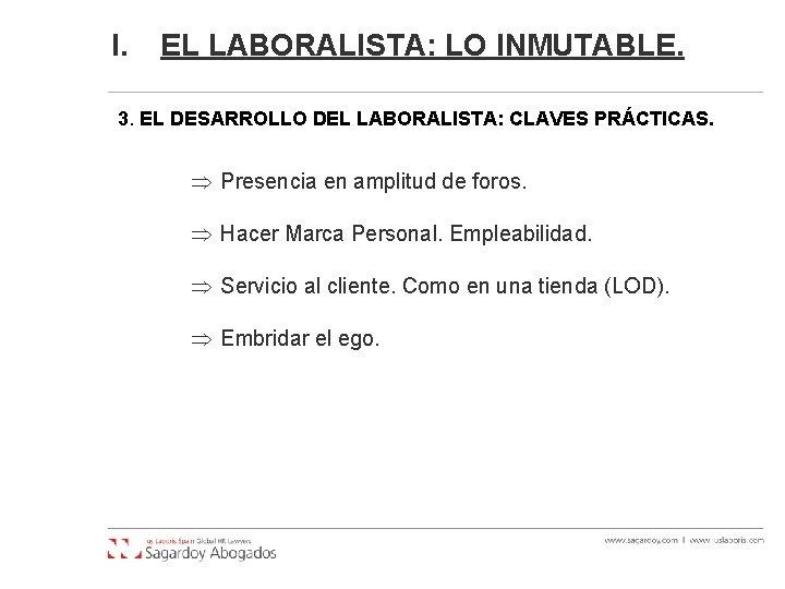 I. EL LABORALISTA: LO INMUTABLE. 3. EL DESARROLLO DEL LABORALISTA: CLAVES PRÁCTICAS. Presencia en