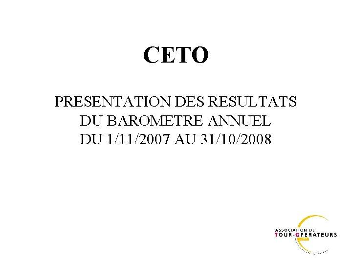 CETO PRESENTATION DES RESULTATS DU BAROMETRE ANNUEL DU 1/11/2007 AU 31/10/2008