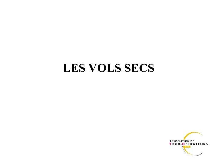 LES VOLS SECS
