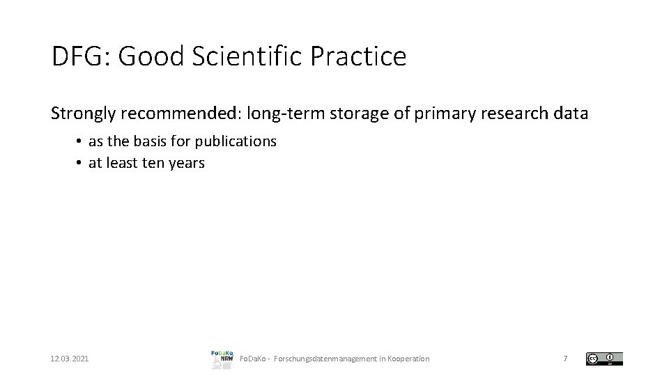 DFG: Good Scientific Practice Strongly recommended: long-term storage of primary research data • as