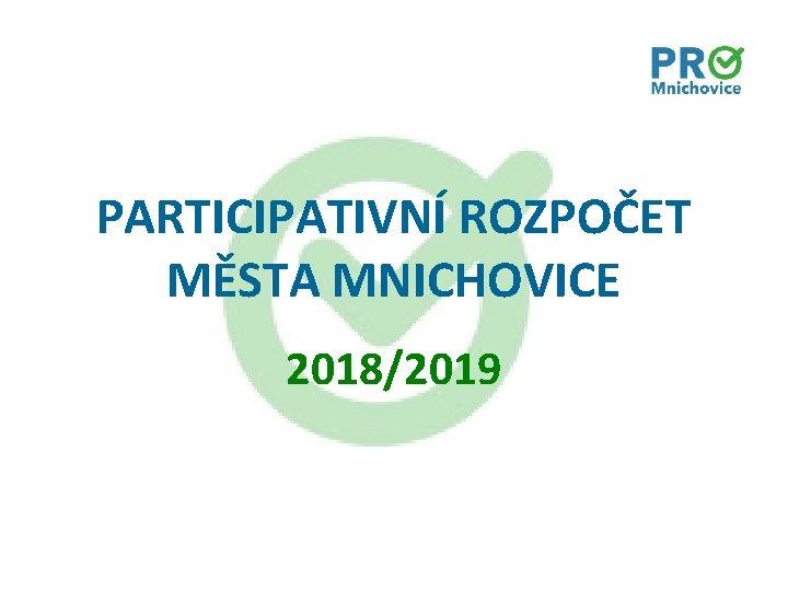PARTICIPATIVNÍ ROZPOČET MĚSTA MNICHOVICE 2018/2019