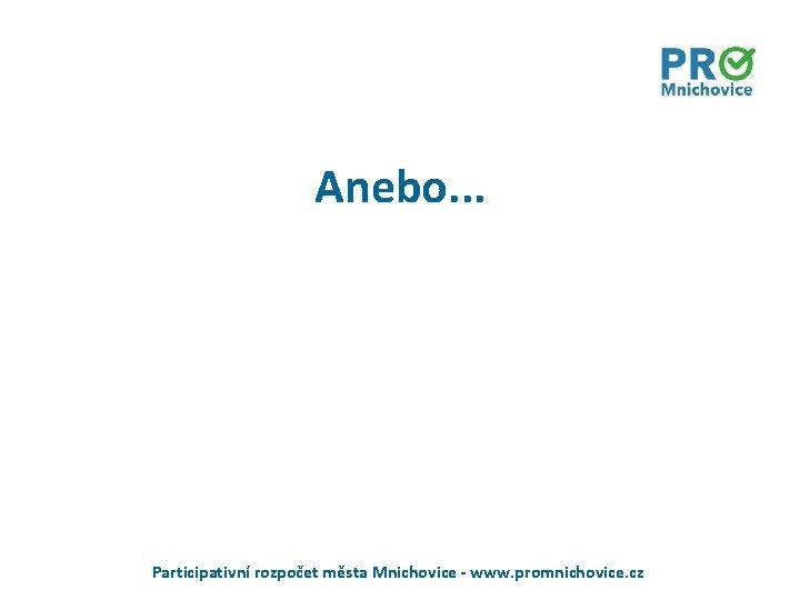 Anebo. . . Participativní rozpočet města Mnichovice - www. promnichovice. cz