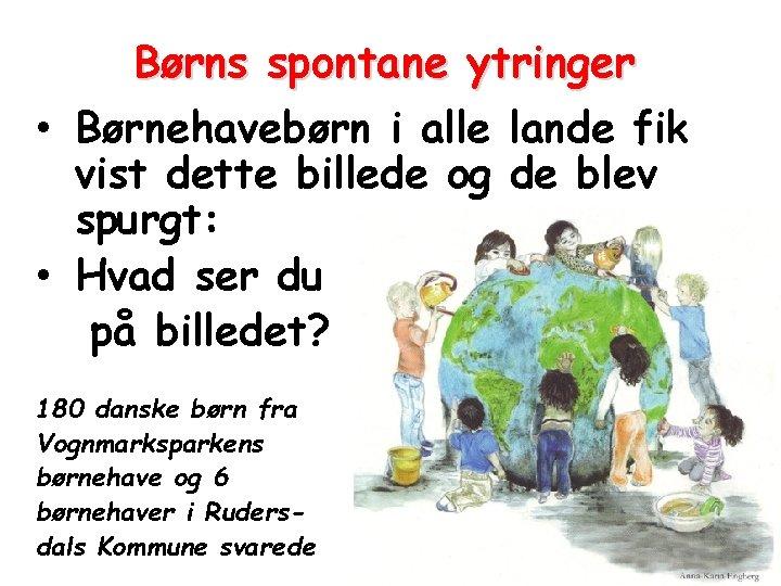 Børns spontane ytringer • Børnehavebørn i alle lande fik vist dette billede og de