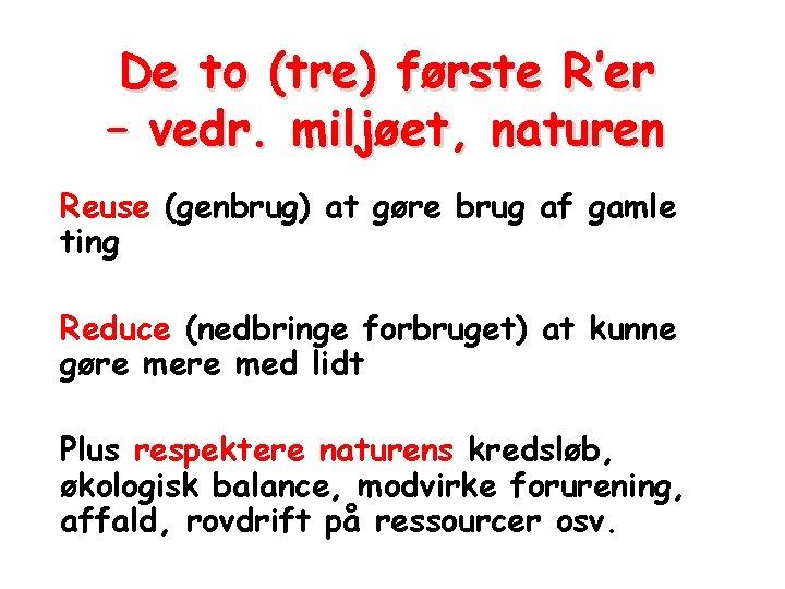 De to (tre) første R'er – vedr. miljøet, naturen Reuse (genbrug) at gøre brug
