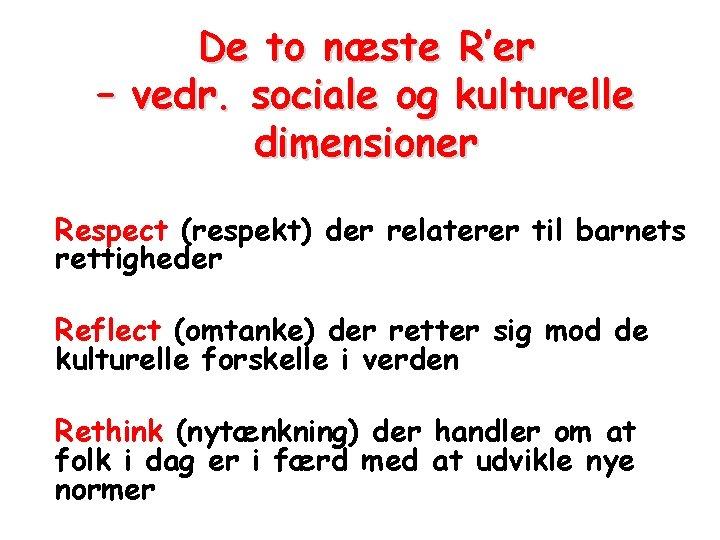 De to næste R'er – vedr. sociale og kulturelle dimensioner Respect (respekt) der relaterer