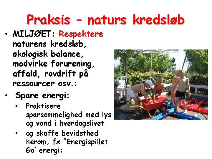 Praksis – naturs kredsløb • MILJØET: Respektere naturens kredsløb, økologisk balance, modvirke forurening, affald,