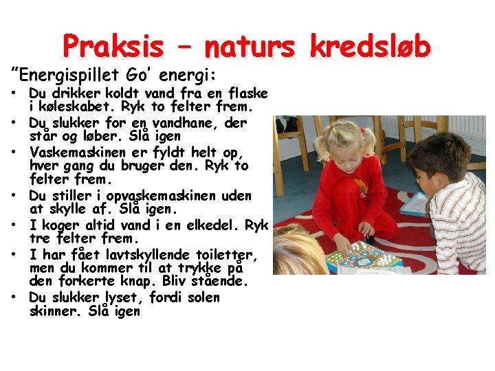 """Praksis – naturs kredsløb """"Energispillet Go' energi: • Du drikker koldt vand fra en"""