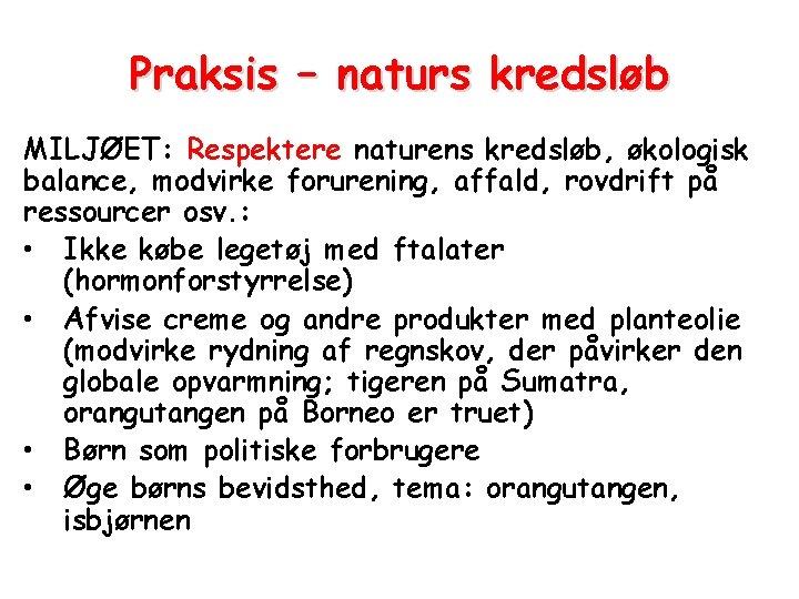 Praksis – naturs kredsløb MILJØET: Respektere naturens kredsløb, økologisk balance, modvirke forurening, affald, rovdrift