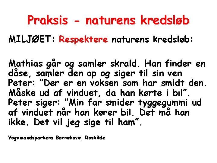 Praksis - naturens kredsløb MILJØET: Respektere naturens kredsløb: Mathias går og samler skrald. Han
