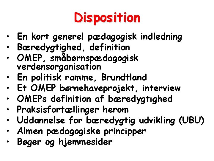 Disposition • En kort generel pædagogisk indledning • Bæredygtighed, definition • OMEP, småbørnspædagogisk verdensorganisation