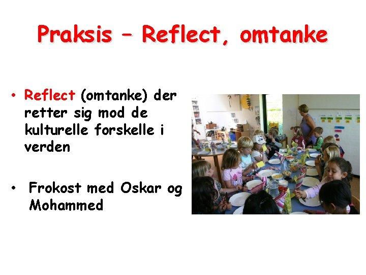 Praksis – Reflect, omtanke • Reflect (omtanke) der retter sig mod de kulturelle forskelle